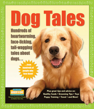 dog-tales-hundreds-of-heartwarming-face-licking-tail-wagging-tales-about-dogs