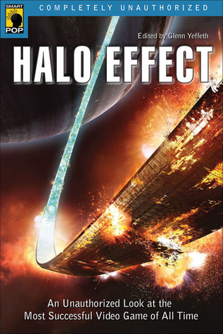 Halo Effect: An Unauthorized Look at the Most Successful Video Game of All Time por Glenn Yeffeth, Jennifer Thomason