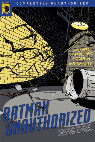 Batman Unauthorized: Vigilantes, Jokers, and Heroes in Gotham City (Smart Pop Series)