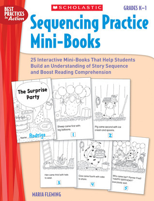 Sequencing Practice Mini-Books: Grades K–1: 25 Interactive Mini-Books That Help Students Build an Understanding of Story Sequence and Boost Reading Comprehension