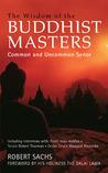 The Wisdom of the Buddhist Masters: Common and Uncommon Sense