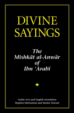 Divine Sayings: 101 Hadith Qudsi: The Mishkat al-Anwar of Ibn 'Arabi