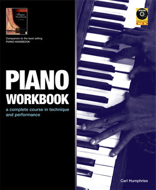 Piano Workbook: A Complete Course in Technique and Performance [With CD]