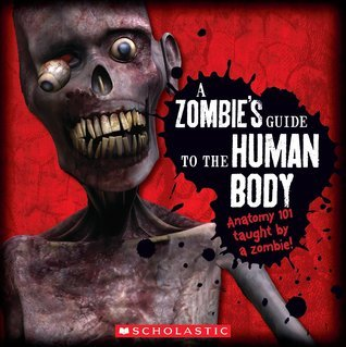 A Zombie's Guide To The Human Body: Anatomy 101 Taught By a Zombie