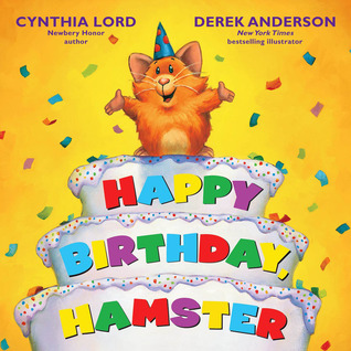 Happy Birthday Hamster by Cynthia Lord