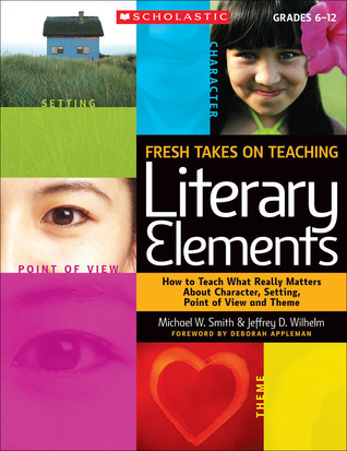 Fresh Takes on Teaching Literary Elements: How to ...