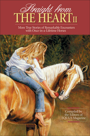 Straight From the Heart II: More True Stories of Remarkable Encounters with Once-in-a-Lifetime Horses