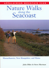 Nature Walks along the Seacoast: Southern Maine, New Hampshire, and Northern Massachusetts