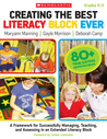Creating the Best Literacy Block Ever: A Framework for Successfully Managing, Teaching, and Assessing in an Extended Literacy Block