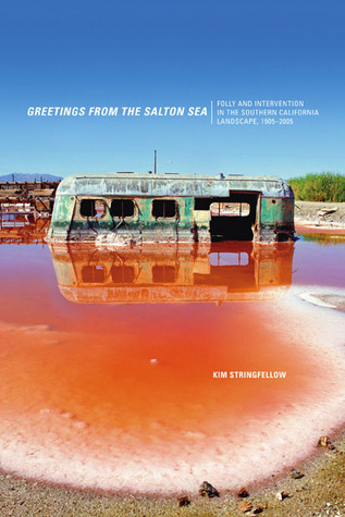 Greetings from the Salton Sea: Folly and Intervention in the Southern California Landscape, 1905-2005