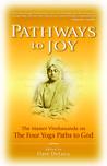Pathways to Joy: The Master Vivekananda on the Four Yoga Paths to God