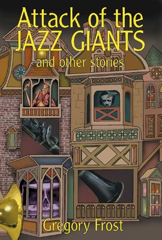 Attack of the Jazz Giants by Gregory Frost
