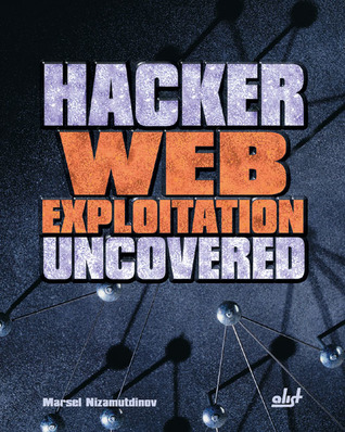 Hacker Web Exploitation Uncovered [With CDROM]