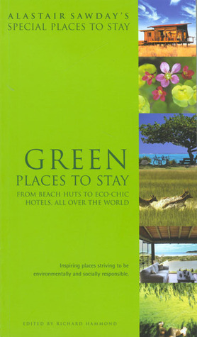 Green Places to Stay: From Beach Huts to Eco-Chic Hotels, All Over the World (Alastair Sawday's Special Places to Stay)