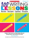 100 Writing Lessons: Narrative ¥ Descriptive ¥ Expository ¥ Persuasive: Ready-to-Use Lessons to Help Students Become Strong Writers and Succeed on the Tests