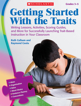 Getting Started With the Traits: 3-5: Writing Lessons, Activities, Scoring Guides, and More for Successfully Launching Trait-Based Instruction in Your Classroom