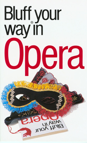 The Bluffer's Guide to Opera by Peter Gammond