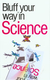 The Bluffer's Guide to Science: Bluff Your Way in Science