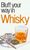 The Bluffer's Guide to Whisky: Bluff Your Way in Whisky