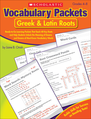 Vocabulary Packets: GreekLatin Roots: Ready-to-Go Learning Packets That Teach 40 Key Roots and Help Students Unlock the Meaning of Dozens and Dozens of Must-Know Vocabulary Words