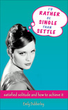 I'd Rather Be Single Than Settle: Satisfied Solitude and How to Achieve It