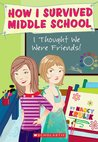 I Thought We Were Friends! (How I Survived Middle School, #13)