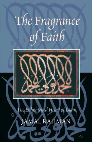 The Fragrance of Faith: The Enlightened Heart of Islam