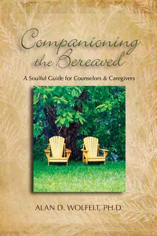 Companioning the Bereaved: A Soulful Guide for Counselors  Caregivers