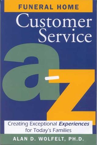 Funeral Home Customer Service A-Z by Alan D. Wolfelt