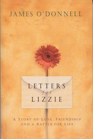 Letters for Lizzie: A Story of Love, Friendship, and a Battle for Life