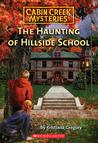 The Haunting of Hillside School (Cabin Creek Mysteries #4)