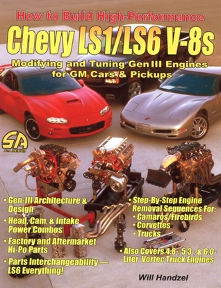 How to Build High-Performance Chevy LS1/LS6 V-8s: Modifying and Tuning Gen III Engines for GM Cars & Pickups