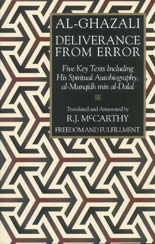 Deliverance from Error: Five Key Texts Including His Spiritual Autobiography, al-Munqidh min al-Dalal