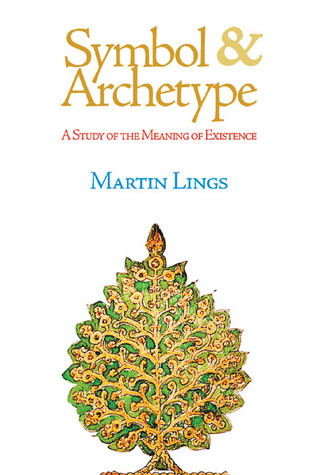Symbol Archetype A Study Of The Meaning Of Existence By Martin Lings