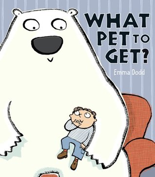 What Pet To Get? by Emma Dodd
