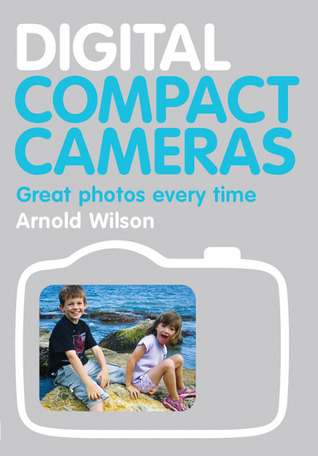 Digital Compact Cameras: Great Photos Every Time