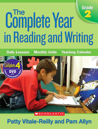 The The Complete Year in Reading and Writing: Grade 2: Daily Lessons • Monthly Units • Yearlong Calendar