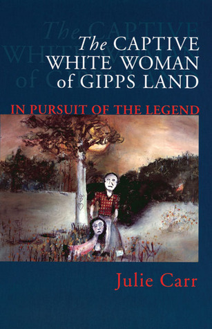 The Captive White Woman of Gipps Land: In Pursuit of the Legend