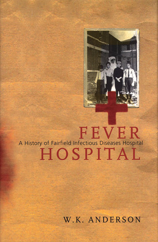 Fever Hospital: A History of Fairfield Infectious Diseases Hospital
