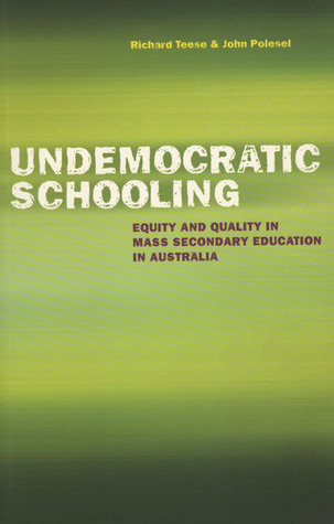 Undemocratic Schooling: Equity and Quality in Mass Secondary Education in Australia
