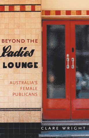 Beyond the Ladies' Lounge: Australian Women Publicans