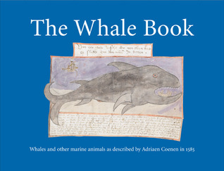 The Whale Book: Whales and Other Marine Animals as Described by Adriaen Coenen in 1585