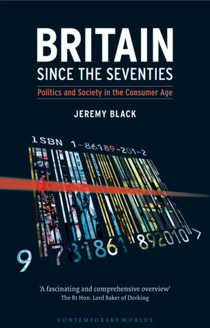 Britain since the Seventies: Politics and Society in the Consumer Age
