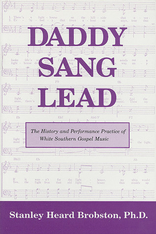 Daddy Sang Lead: The History and Performance Practice of White Southern Gospel Music