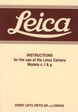 Leica Instructions for the use of the Leica Camera Models c, f & g