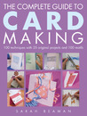 The Complete Guide to Card Making: 100 Techniques with 25 Original Projects and 100 Motifs