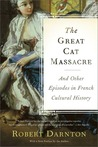 The Great Cat Massacre and Other Episodes in French Cultural ... by Robert Darnton