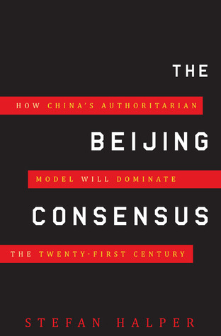 the-beijing-consensus-how-china-s-authoritarian-model-will-dominate-the-twenty-first-century