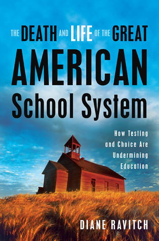 The Death and Life of the Great American School System by Diane Ravitch