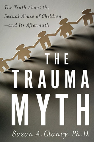 the-trauma-myth-the-truth-about-the-sexual-abuse-of-children-and-its-aftermath